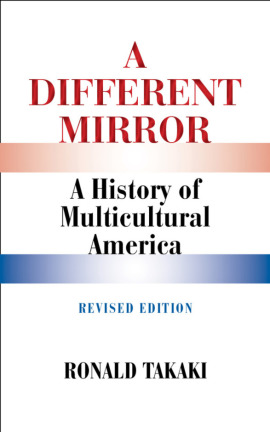 a different mirror: a history of multicultural america by ronald takaki essay A different mirror : a history of multicultural america  ronald takaki is a fellow of the society of  fleshing out its history america is multicultural,.